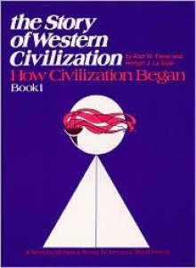 The Story of Western Civilization: Book 1 How Civilization Began - Alan W. Riese