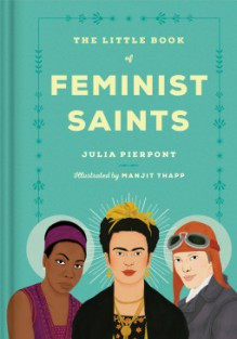 The Little Book of Feminist Saints - Manjitt Thapp,Julia Pierpont