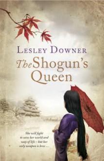 The Shogun's Queen: The Shogun Quartet, Book 1 - Lesley Downer