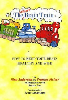 The Smart Brain Train: How to Keep Your Brain Healthy and Wise - Nina Anderson