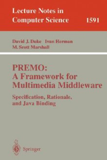 Premo: A Framework for Multimedia Middleware: Specification, Rationale, and Java Binding - D. Duke, David Duke, Ivan Herman
