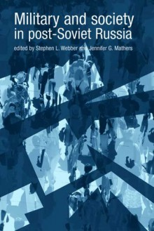 Military and Society in Post-Soviet Russia - Jennifer G. Mathers, Stephen L. Webber