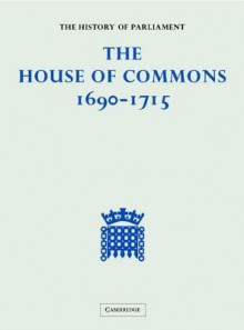 The History of Parliament: The House of Commons, 1690-1715 (5 Vols) [With CDROM] - Eveline Cruickshanks