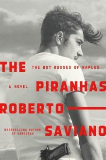 The Piranhas - Roberto Saviano,Anthony Shuggar