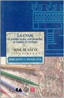 La UNAM: Su Estructura, sus Aportes, su Crisis, su Futuro - José A. Blanco