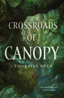 Crossroads of Canopy: Book One in the Titan's Forest Trilogy - Thoraiya Dyer