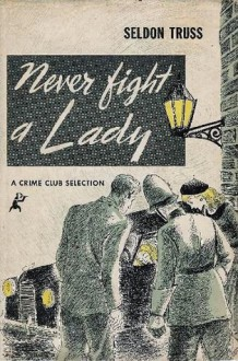 Never Fight a Lady - Seldon Truss