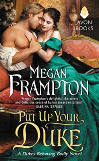 Put Up Your Duke: A Dukes Behaving Badly Novel - Megan Frampton