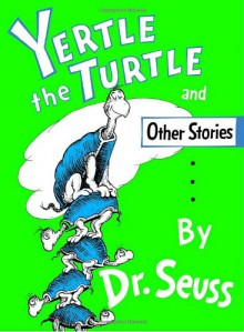 Yertle the Turtle and Other Stories - Dr. Seuss