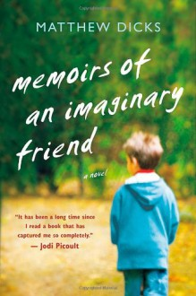Memoirs of an Imaginary Friend: A Novel - Matthew Dicks