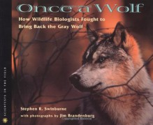 Once A Wolf: How Wildlife Biologists Fought to Bring Back the Gray Wolf - Stephen R. Swinburne, Jim Brandenburg