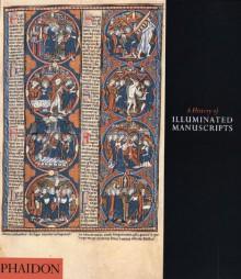 A History of Illuminated Manuscripts - Christopher De Hamel