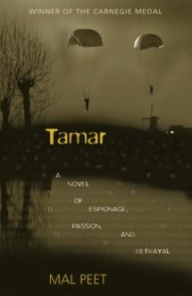 Tamar: A Novel of Espionage, Passion, and Betrayal - Mal Peet