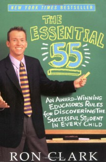 The Essential 55: An Award-Winning Educator's Rules For Discovering the Successful Student in Every Child - Ron Clark