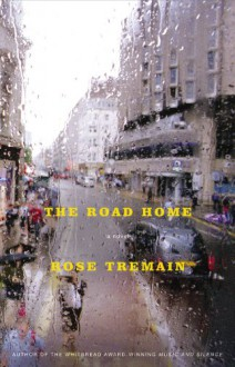 The Road Home: A Novel - Rose Tremain