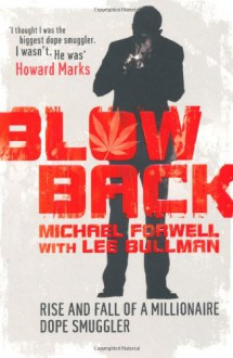 Blowback: Adventures Of A Dope Smuggler - Michael Forwell, Lee Bullman