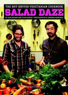 The Hot Knives Vegetarian Cookbook: Salad Daze - Alex Brown, Evan George