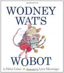 Wodney Wat's Wobot - Helen Lester, Lynn M. Munsinger
