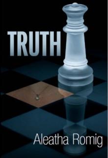 Truth (Consequences, #2) - Aleatha Romig