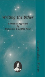Writing the Other (Conversation Pieces Vol. 8) - Nisi Shawl, Cynthia Ward