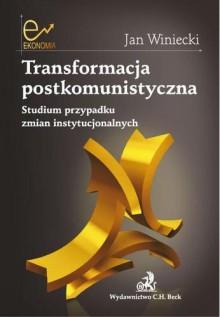 Transformacja postkomunistyczna. Studium przypadku zmian instytucjonalnych - Winiecki Jan