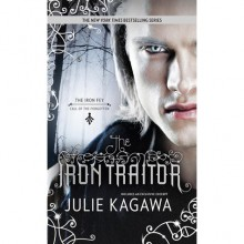 The Iron Traitor (The Iron Fey: Call of the Forgotten, #2) - Julie Kagawa