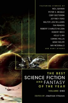 The Best Science Fiction and Fantasy of the Year Volume 1 - Peter S. Beagle, Cory Doctorow, Neil Gaiman, Connie Willis, Walter Jon Williams, Jay Lake, Robert Reed, Paolo Bacigalupi, Elizabeth Hand, Benjamin Rosenbaum, M. Rickert, Margo Lanagan, Frances Hardinge, Robert Charles Wilson, Ellen Klages, Jonathan Strahan, Ian McDonald,