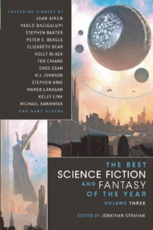 The Best Science Fiction and Fantasy of the Year Volume 3 - Garth Nix,Michael Swanwick,Joan Aiken,Holly Phillips,Kelly Link,Ian McDonald,John Kessel,Jonathan Strahan,Paul J. McAuley,Greg Egan,Maureen F. McHugh,Margo Lanagan,M. Rickert,Paolo Bacigalupi,Kij Johnson,Elizabeth Bear,Robert Reed,Ted Chiang,Peter S. Beag