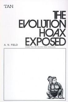 Evolution Hoax Exposed - Arthur Norman Field