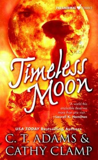 Timeless Moon (A Tale of the Sazi #6) - C.T. Adams, Cathy Clamp