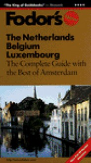 The Netherlands, Belgium, Luxembourg: The Complete Guide with the Best of Amsterdam, Art Treasures, Medieval Towns, Bicycle - Fodor's Travel Publications Inc.