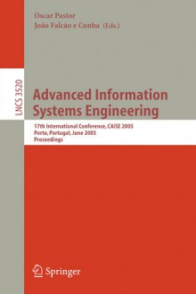 Advanced Information Systems Engineering: 17th International Conference, Caise 2005, Porto, Portugal, June 13-17, 2005, Proceedings - Oscar Pastor