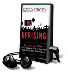 The Uprising: An Unauthorized Tour of the Populist Revolt Scaring Wall Street and Washington (Audio) - David Sirota, Lloyd James