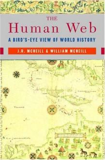 The Human Web: A Bird's-Eye View of World History - John Robert McNeill, William Hardy McNeill