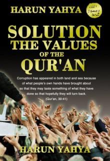 Solution: The Values of the Quran - Harun Yahya, Abdassamad Clarke
