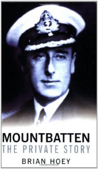 Mountbatten: The Private Story - Brian Hoey