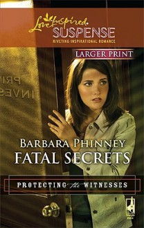 Fatal Secrets (Larger Print Steeple Hill Love Inspired Suspense: Protecting The Witnesses) - Barbara Phinney