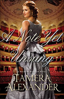 A Note Yet Unsung (A Belmont Mansion Novel) - Tamera Alexander