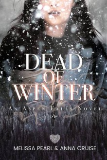 Dead of Winter (Aspen Falls #1) - Anna Cruise,Melissa Pearl
