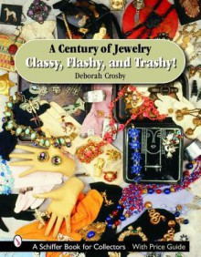 A Century of Jewelry: Classy, Flashy, and Trashy! - Deborah Crosby