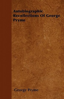 Autobiographic Recollections of George Pryme - George Pryme