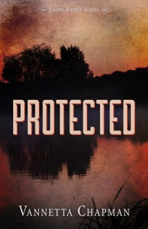 Protected (Jacobs Family Series Book 2) - Vannetta Chapman
