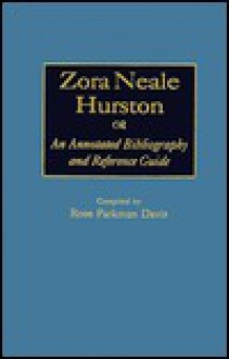 Zora Neale Hurston: An Annotated Bibliography and Reference Guide (Bibliographies and Indexes in Afro-American and African Studies) - Rose Parkman Davis