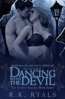 Dancing with the Devil (The Thorne Trilogy Book 3) - R.K. Ryals, Melissa Ringsted, Eden Crane Designs, Audrey Welch
