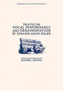 Treatise on Vocal Performance and Ornamentation by Johann Adam Hiller - Johann Adam Hiller