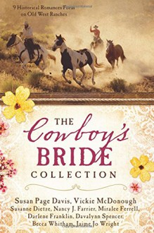 The Cowboy's Bride Collection: 9 Historical Romances Form on Old West Ranches - Jaime Jo Wright,Becca Whitham,Davalynn Spencer,Darlene Franklin,Miralee Ferrell,Nancy J. Farrier,Susanne von Dietze,Susan Page Davis,Vickie McDonough