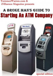 A Broke Man's Guide To Starting An ATM Business - Terrence Warren