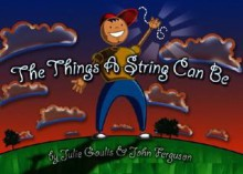 The Things a String Can Be - Julie Goulis