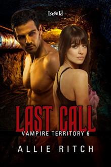Last Call (Vampire Territory Book 6) - Allie Ritch