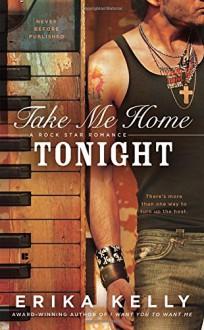 Take Me Home Tonight (A Rock Star Romance) - Erika Kelly